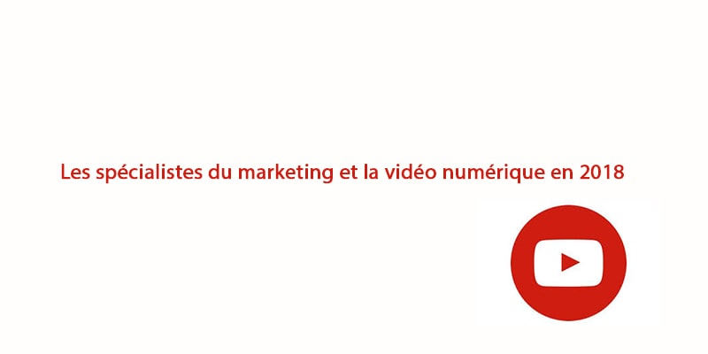 Les spécialistes du marketing et la vidéo numérique en 2018