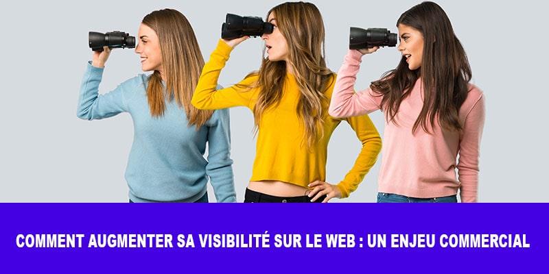 Comment augmenter sa visibilité sur le web