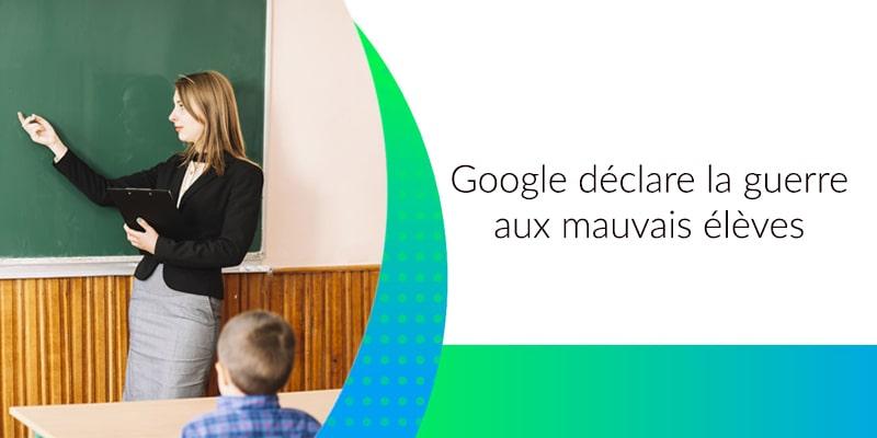 google déclare la guerre aux mauvais élèves